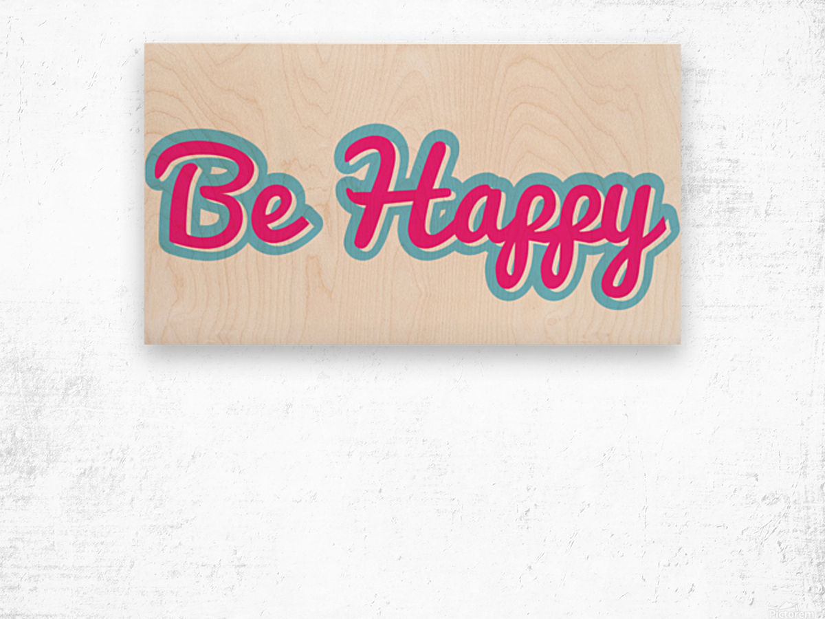 Be Happy (25) Wood print