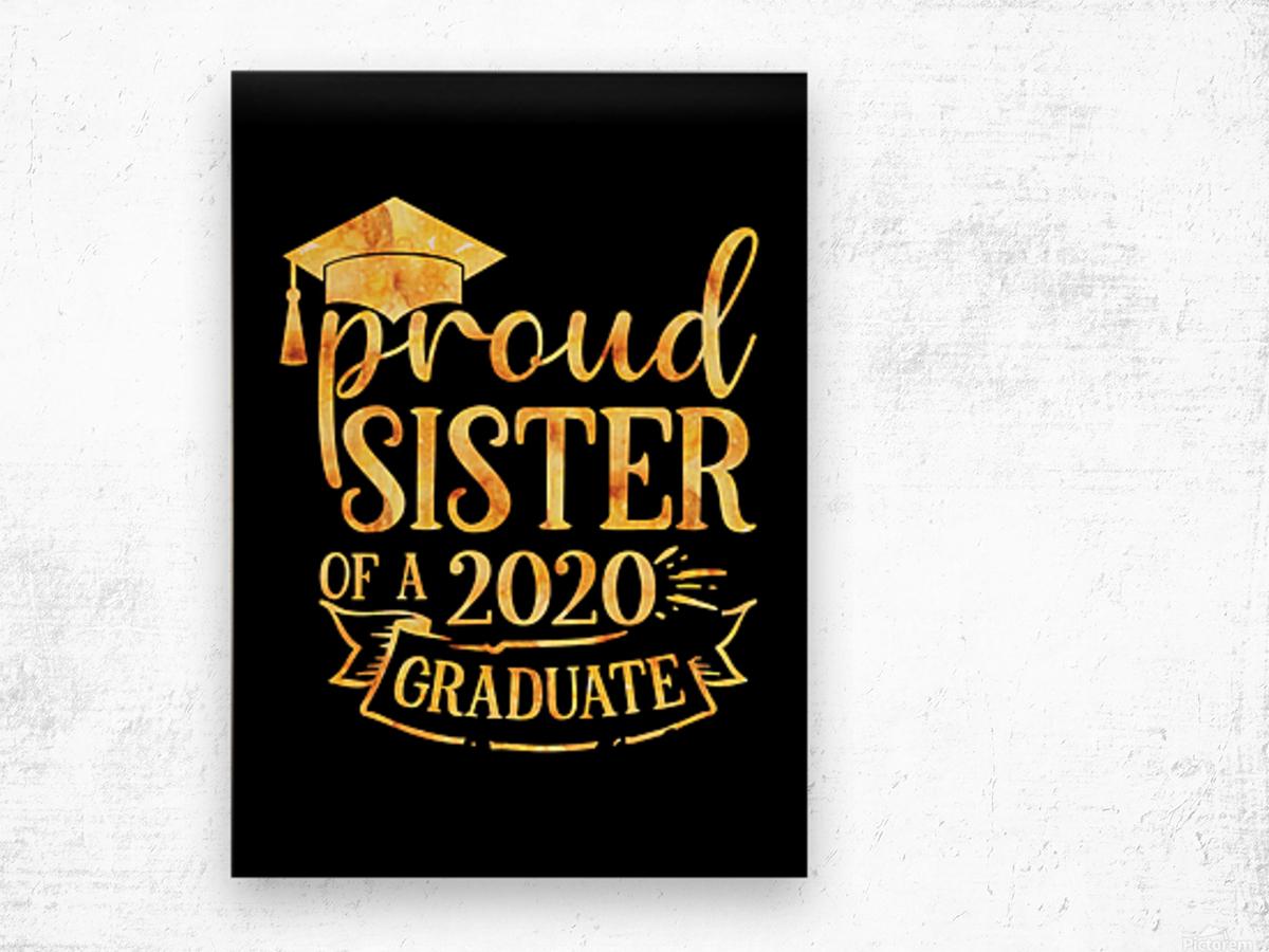 Proud SISTER of A 2020 Graduate Wood print
