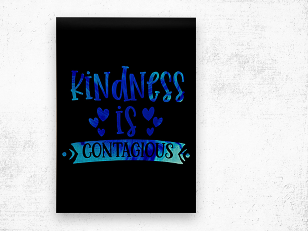 Kindness is Contagious Wood print