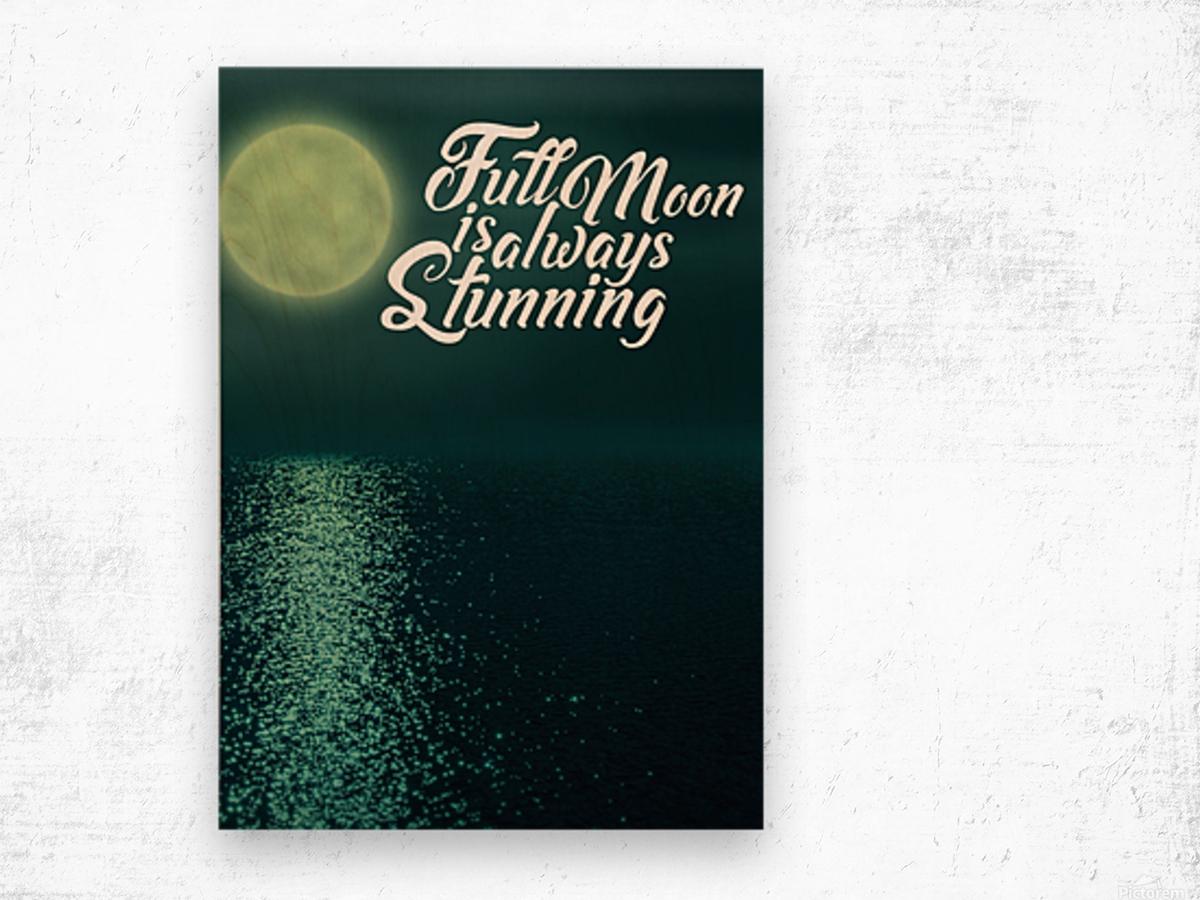 Full Moon is always Stunning Wood print