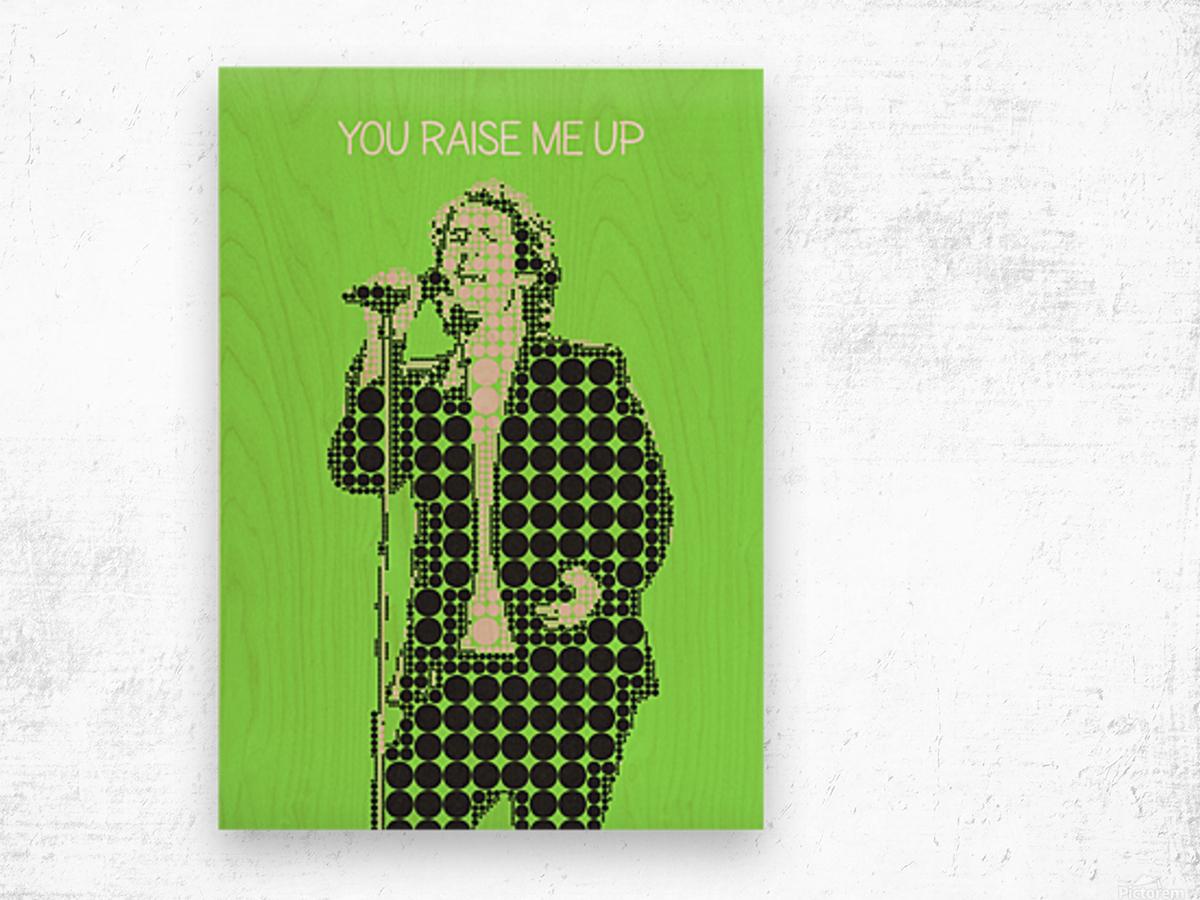 You Raise Me Up    Josh Groban Wood print