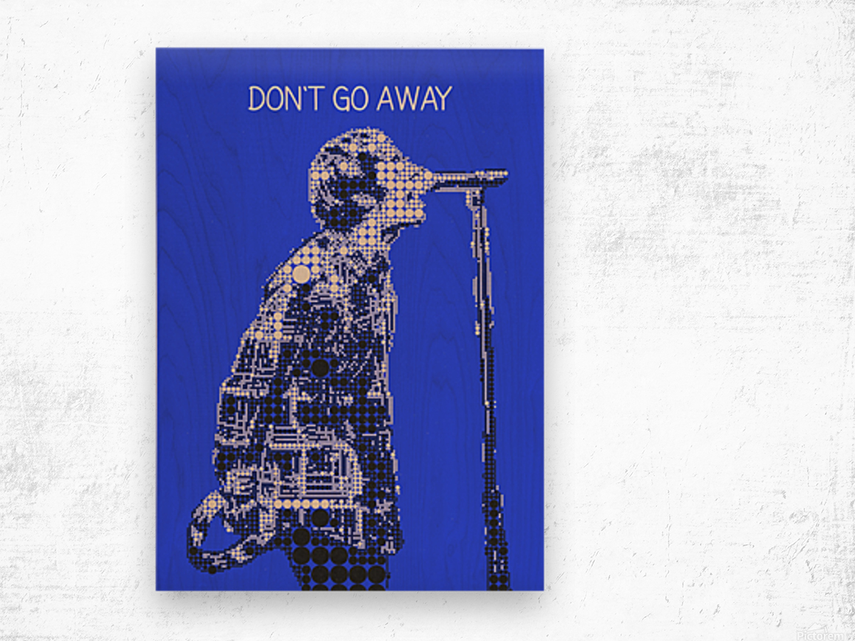 Dont Go Away   Liam Gallagher Wood print