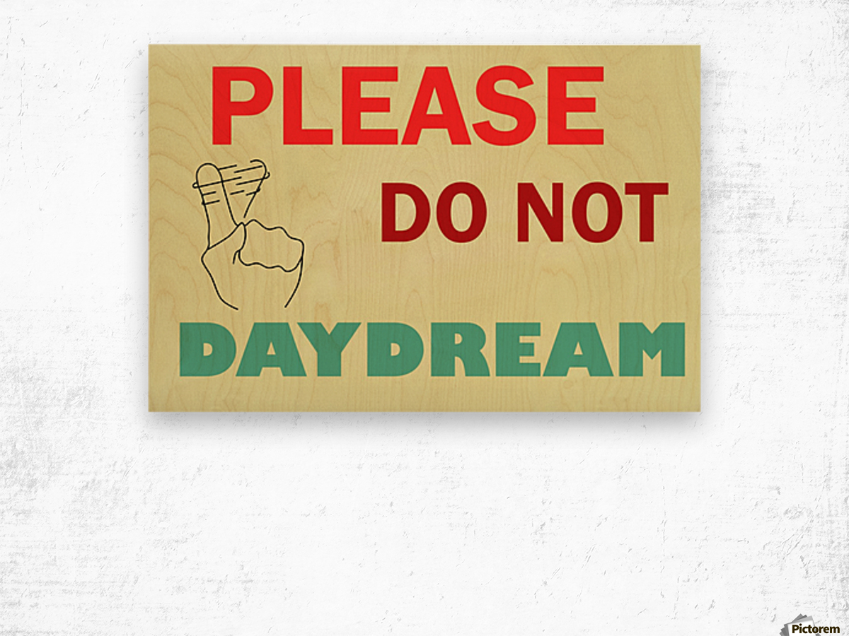 Please do not daydream Wood print