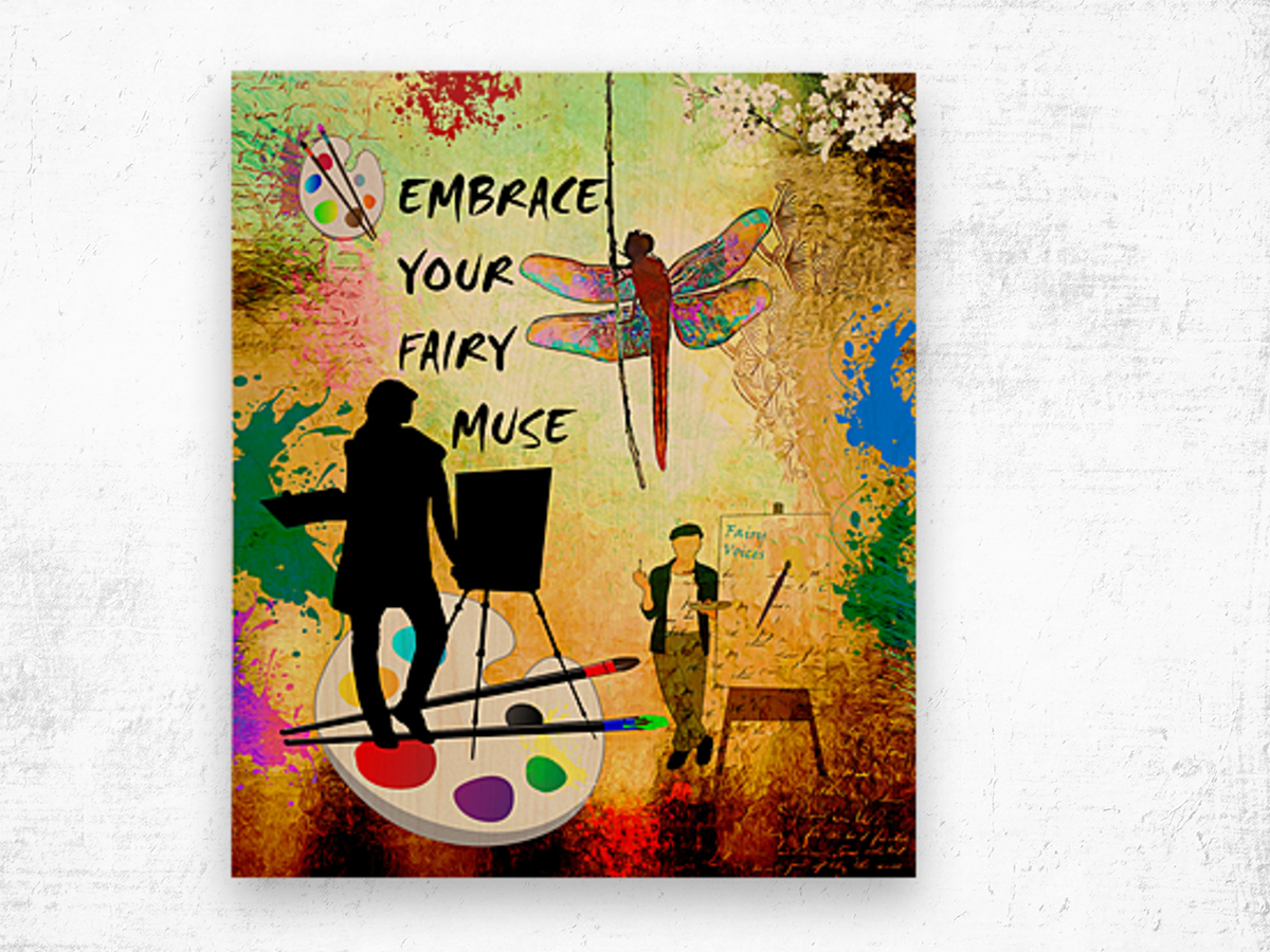 EMBRACE YOUR FAIRY MUSE -ART-For Painter Artist Wood print