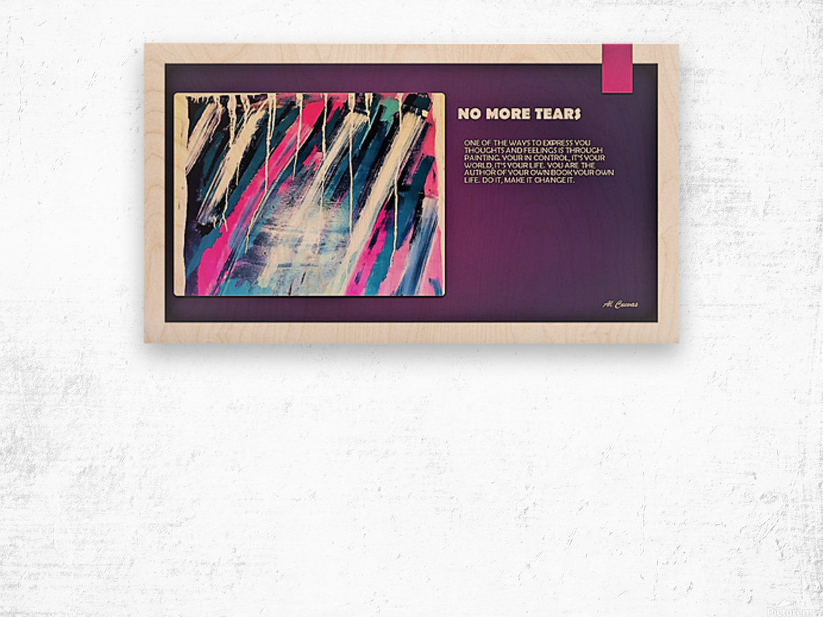 8.NO MORE TEARS  2  Wood print