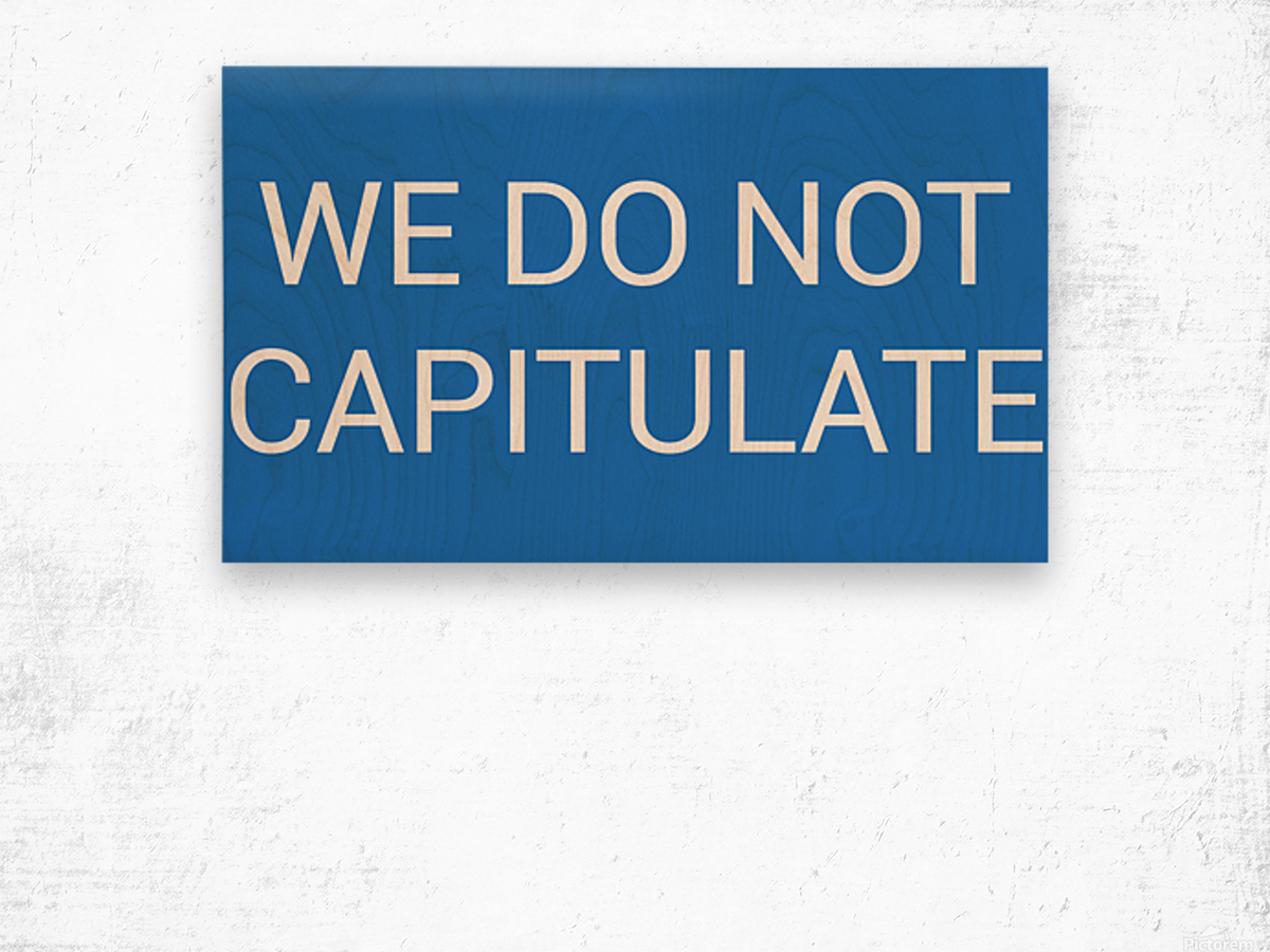 WE DO NOT CAPITULATE blue by Lenie Blue Wood print